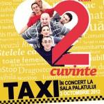 Taxi in concert la Sala Palatului - Trilogia celor 2 cuvinte