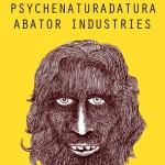 PSYCHENATURADATURA si ABATOR INDUSTRIES - ARTWORK by Dan Michiu Dinescu