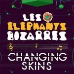 Les Elephantes Bizarres versus Changing Skins