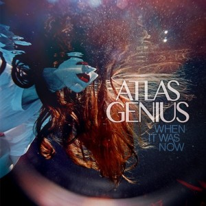 "Atlas Genius - ""When It Was Now"" (copertă)"