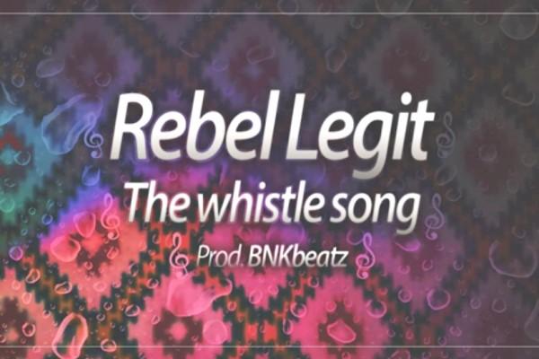 """Rebel Legit - """"The Whistle Song"""" (Prod. BNKbeatz)"""