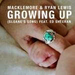 Macklemore & Ryan Lewis - Growing Up (Sloane's Song) feat. Ed Sheeran
