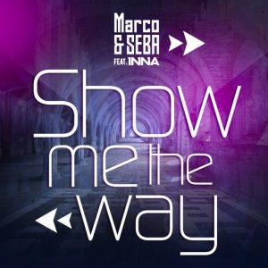 Marco Seba feat Inna Show Me The Way single coperta