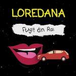 Single Loredana Fugit din Rai