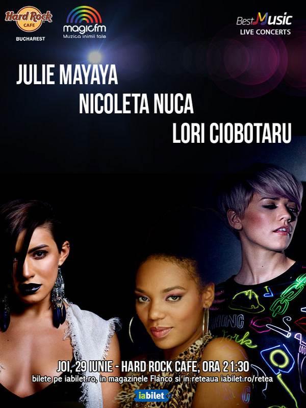 Concert Julie Mayaya, Nicoleta Nucă și Lori la Hard Rock Cafe