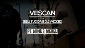 Vescan feat. Sisu Tudor & Dj Wicked - Pe minus mereu