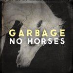 Single Garbage No Horses