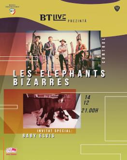 BTLive: Les Elephants Bizarres / Baby Elvis la Club Control
