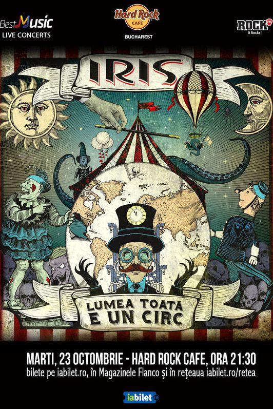 Iris: Lumea toată e un circ la Hard Rock Cafe