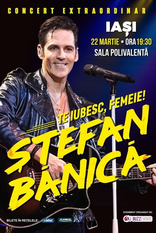 Ștefan Bănică - Te iubesc, femeie! la Sala Polivalenta din Iași