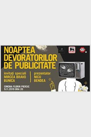 Noaptea Devoratorilor de Publicitate 2019 la Cinema Florin Piersic