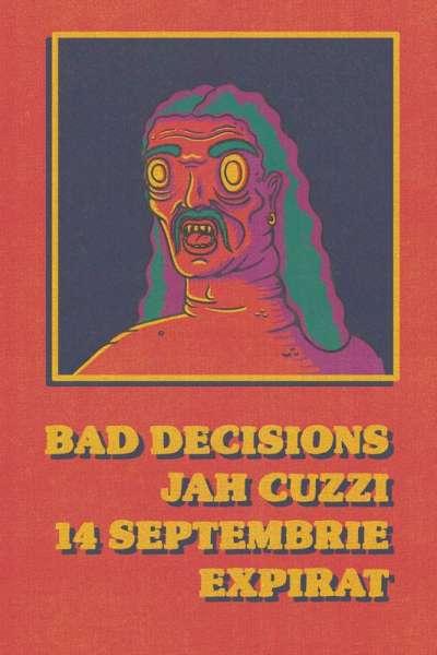 Poster eveniment Bad Decisions & Jah Cuzzi